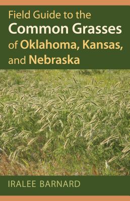 Field Guide to the Common Grasses of Oklahoma, Kansas, and Nebraska By Barnard, Iralee